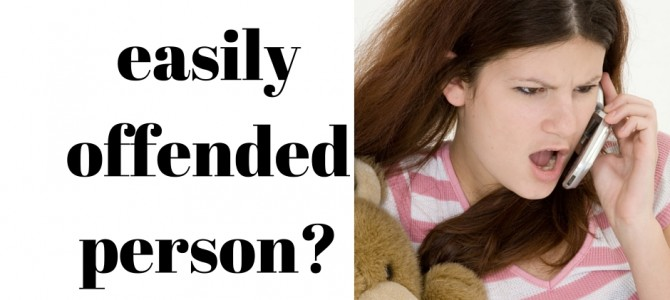 Are you Friends With An Easily Offended Person?