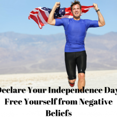 Your Independence Day: Conquering Your Negative Beliefs