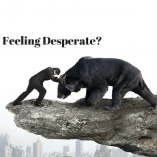 Feeling desperate?  That may be a good thing.