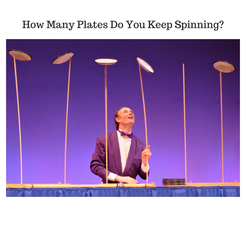 Are you spinning too many plates? Are you too busy?